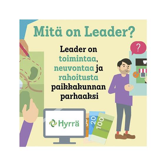 Leader on toiminta, neuvontaa ja rahoitusta paikkakunnan parhaaksi.